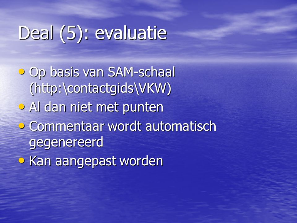 Deal (5): evaluatie Op basis van SAM-schaal (http:\contactgids\VKW)