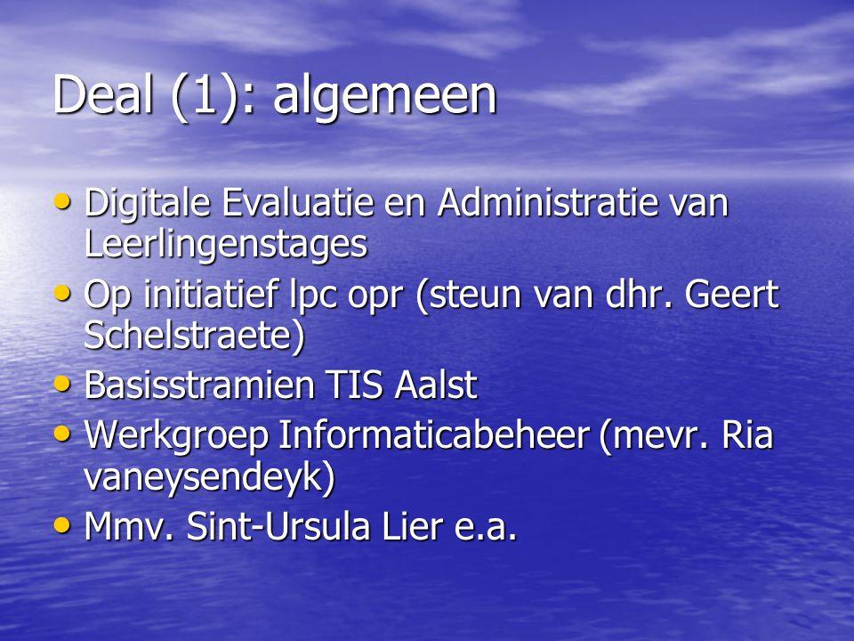 Deal (1): algemeen Digitale Evaluatie en Administratie van Leerlingenstages. Op initiatief lpc opr (steun van dhr. Geert Schelstraete)