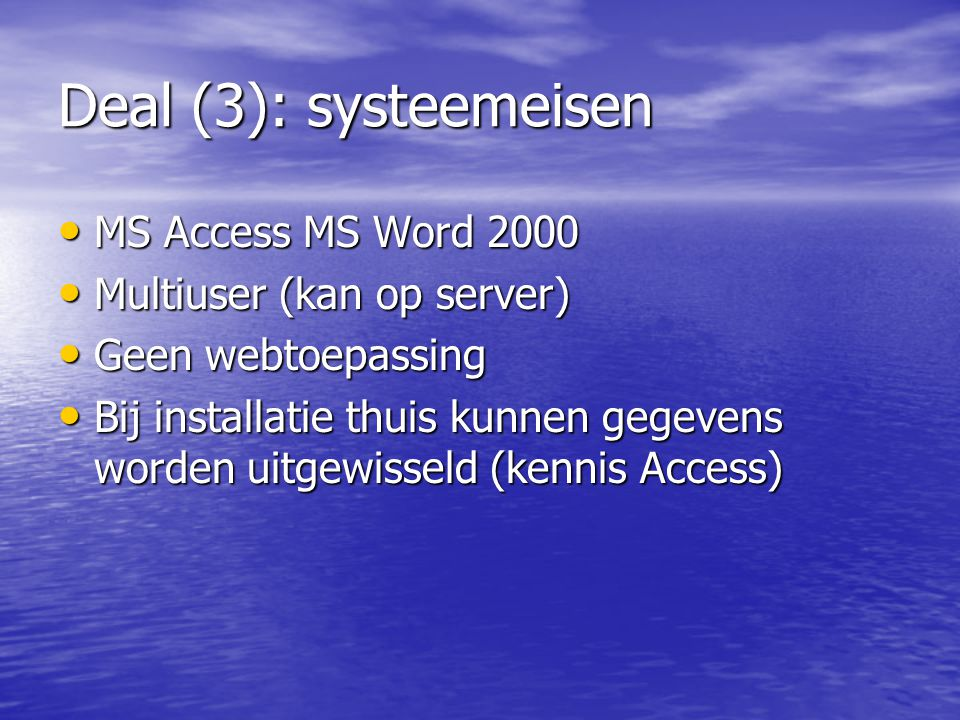 Deal (3): systeemeisen MS Access MS Word 2000