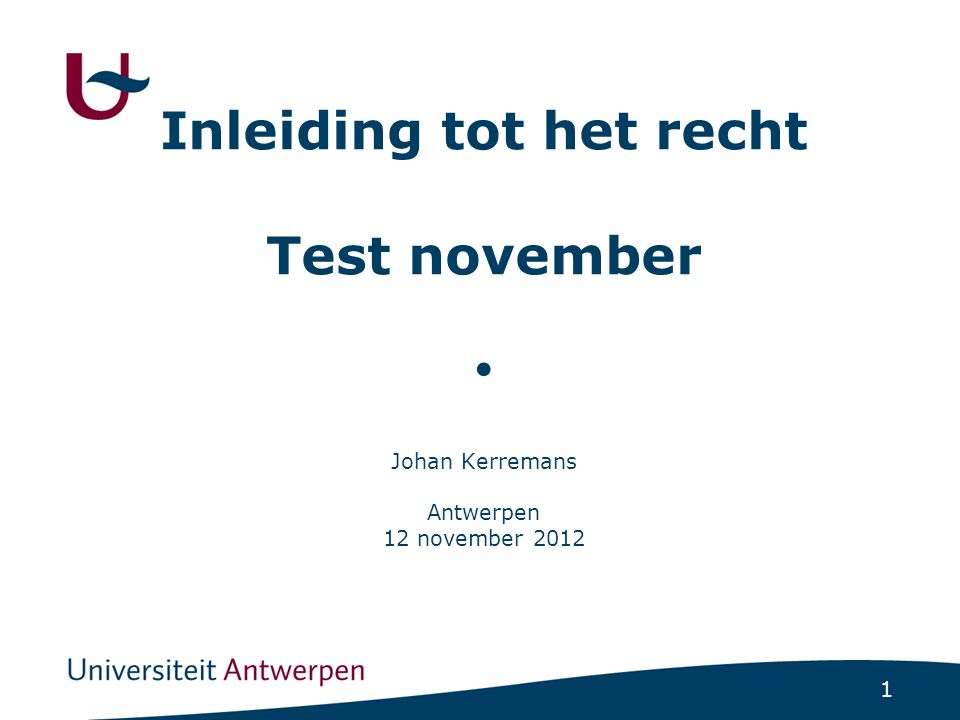 Inleiding tot het recht Test november ● Johan Kerremans Antwerpen 12 november 2012