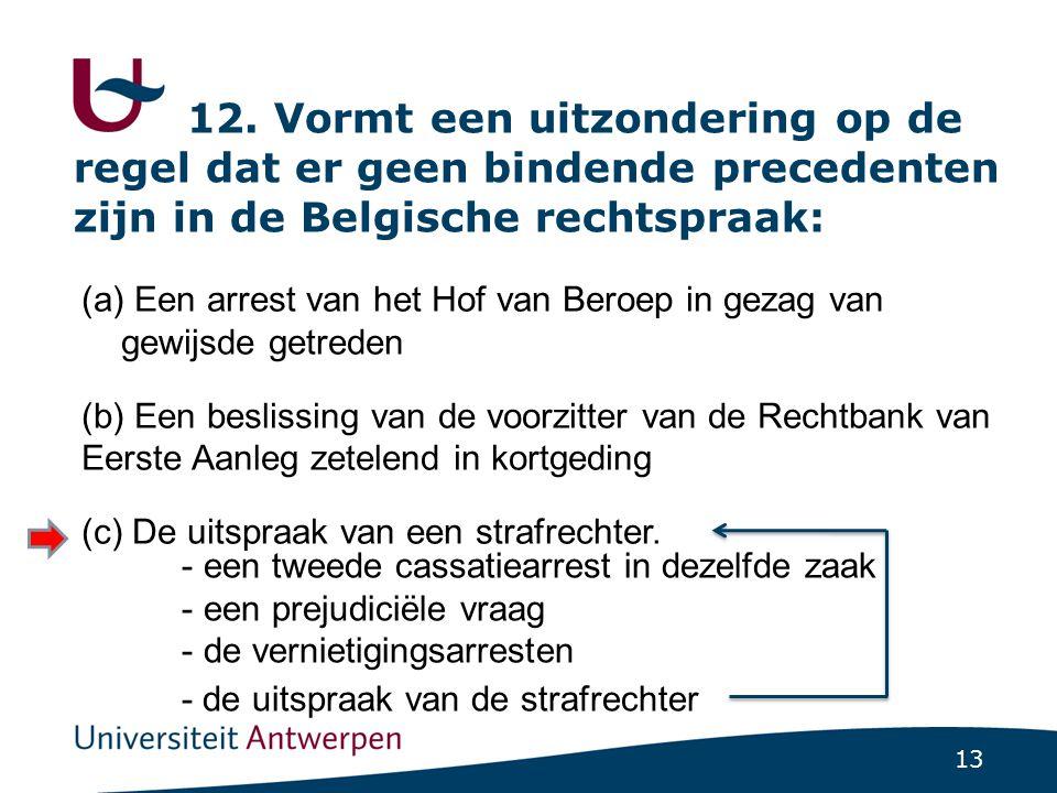 12. Vormt een uitzondering op de regel dat er geen bindende precedenten zijn in de Belgische rechtspraak: