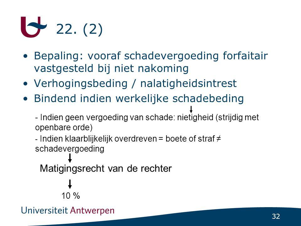 22. (2) Bepaling: vooraf schadevergoeding forfaitair vastgesteld bij niet nakoming. Verhogingsbeding / nalatigheidsintrest.