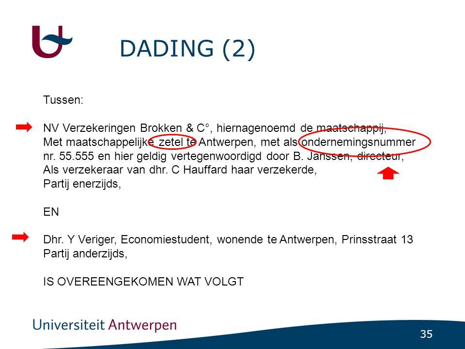 DADING (2) Tussen: NV Verzekeringen Brokken & C°, hiernagenoemd de maatschappij,