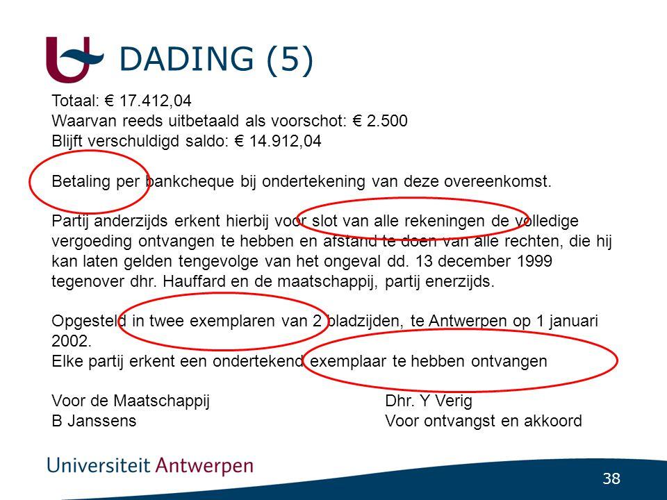 DADING (5) Totaal: € 17.412,04. Waarvan reeds uitbetaald als voorschot: € 2.500. Blijft verschuldigd saldo: € 14.912,04.