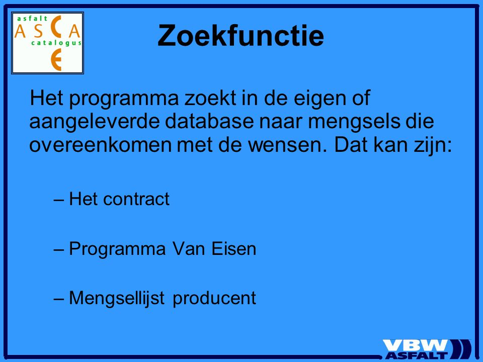 Zoekfunctie Het programma zoekt in de eigen of aangeleverde database naar mengsels die overeenkomen met de wensen. Dat kan zijn: