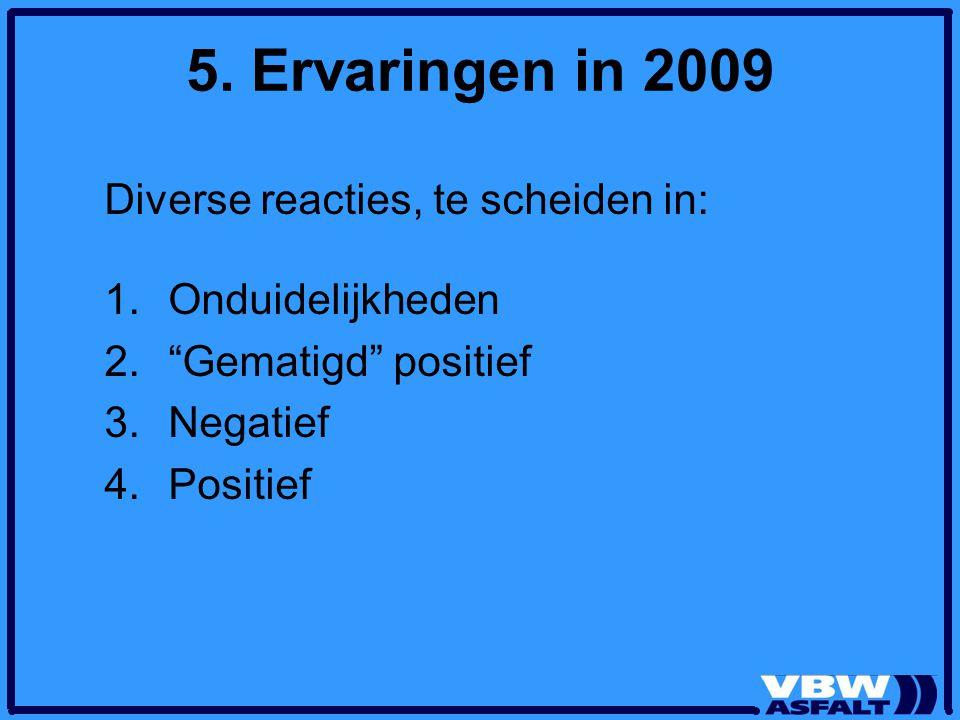 5. Ervaringen in 2009 Diverse reacties, te scheiden in: