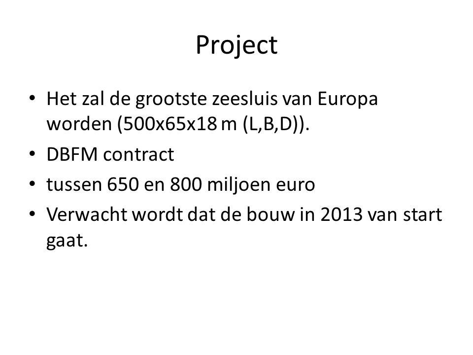 Project Het zal de grootste zeesluis van Europa worden (500x65x18 m (L,B,D)). DBFM contract. tussen 650 en 800 miljoen euro.