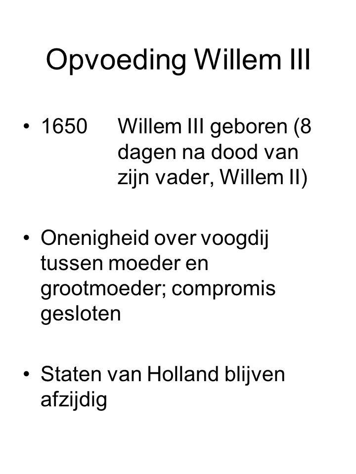 Opvoeding Willem III 1650 Willem III geboren (8 dagen na dood van zijn vader, Willem II)