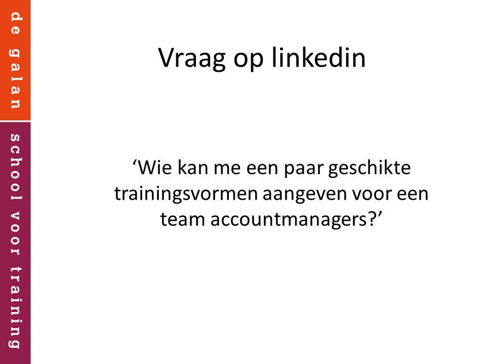Vraag op linkedin 'Wie kan me een paar geschikte trainingsvormen aangeven voor een team accountmanagers '