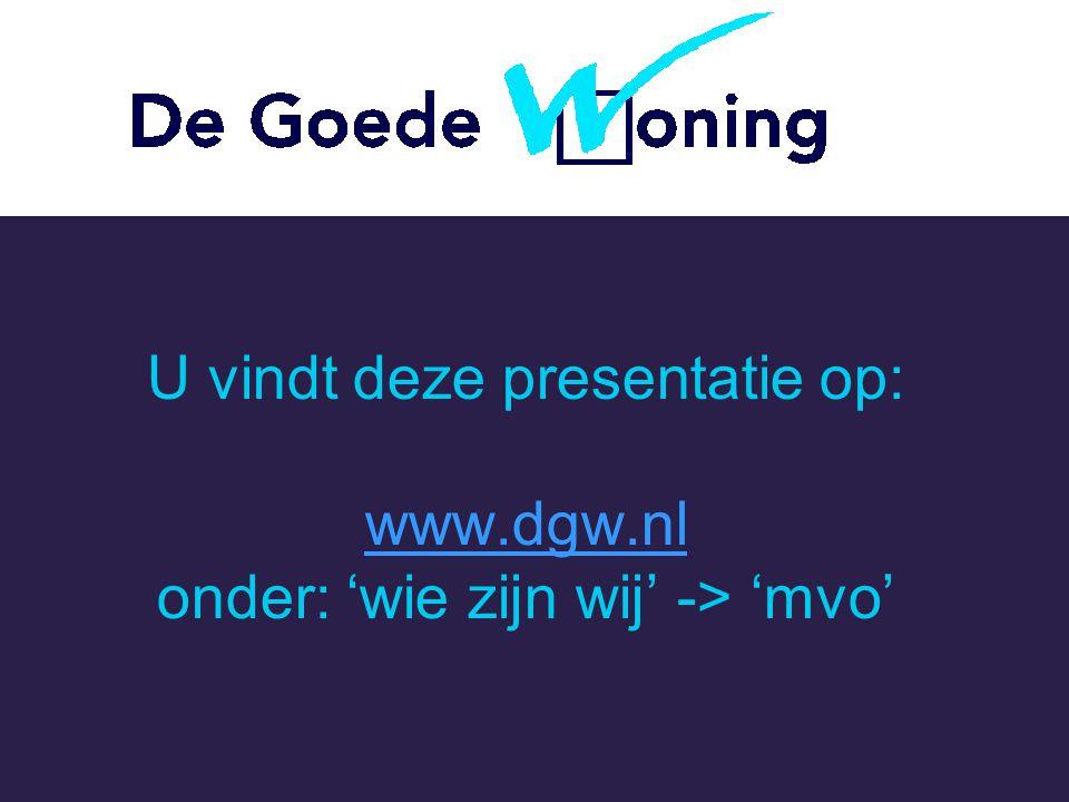 U vindt deze presentatie op: www. dgw