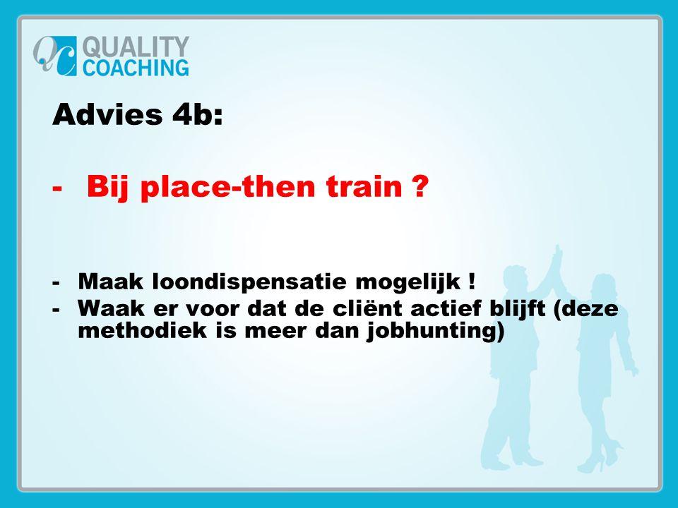 Advies 4b: Bij place-then train Maak loondispensatie mogelijk !