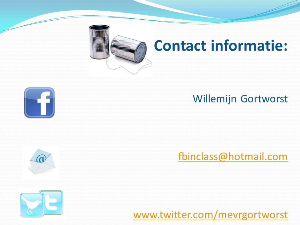 Contact informatie: Willemijn Gortworst fbinclass@hotmail.com www.twitter.com/mevrgortworst