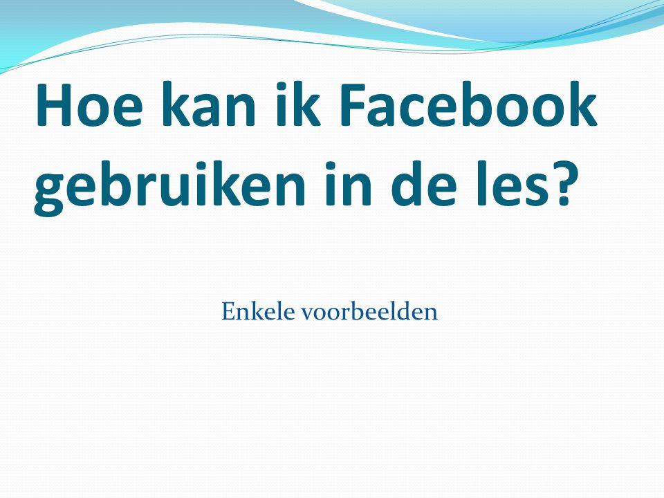 Hoe kan ik Facebook gebruiken in de les