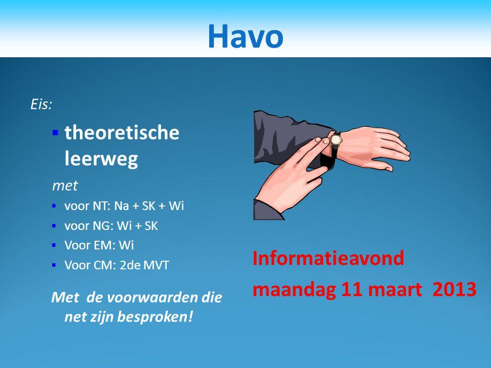 Havo theoretische leerweg Informatieavond maandag 11 maart 2013 Eis:
