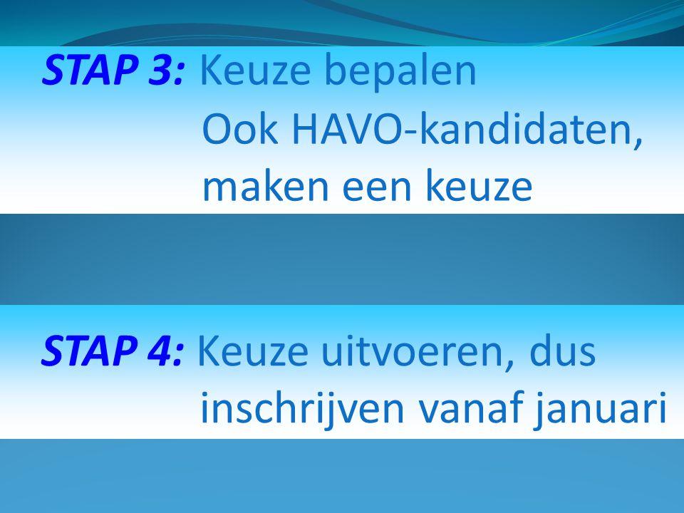 STAP 3: Keuze bepalen Ook HAVO-kandidaten, maken een keuze