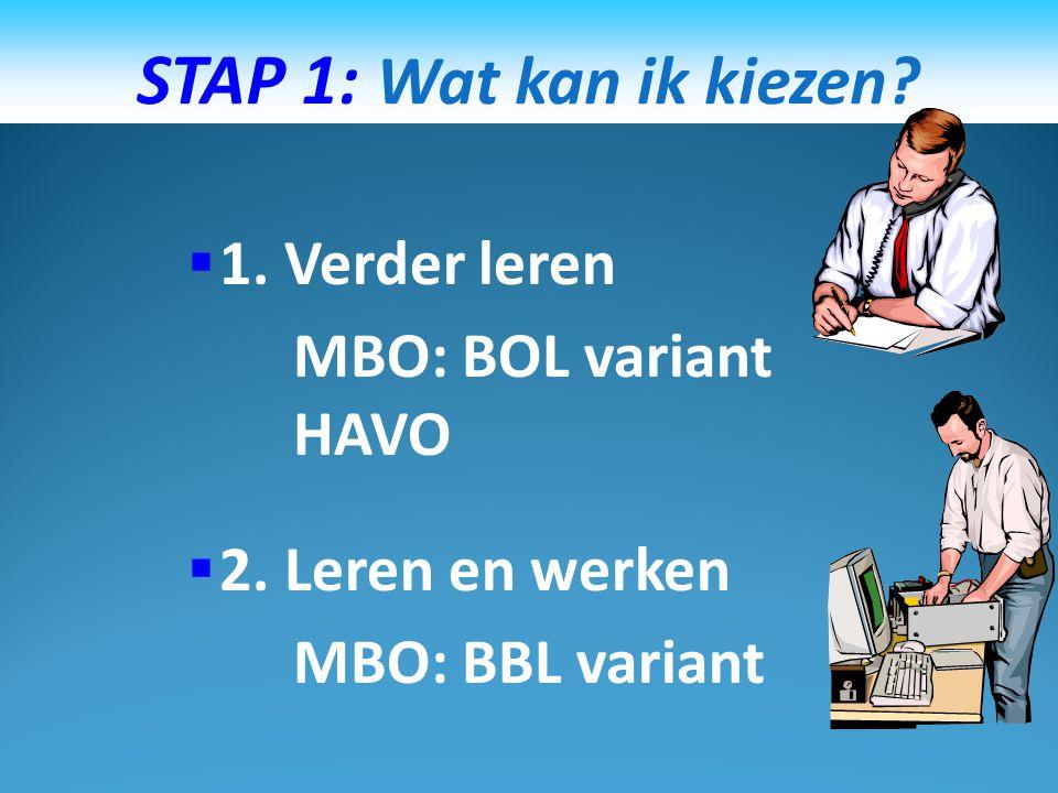 STAP 1: Wat kan ik kiezen 1. Verder leren MBO: BOL variant HAVO