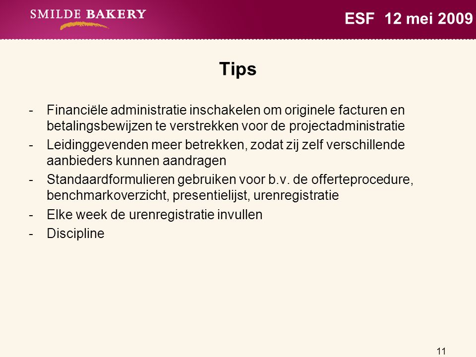 ESF 12 mei 2009 Tips. Financiële administratie inschakelen om originele facturen en betalingsbewijzen te verstrekken voor de projectadministratie.