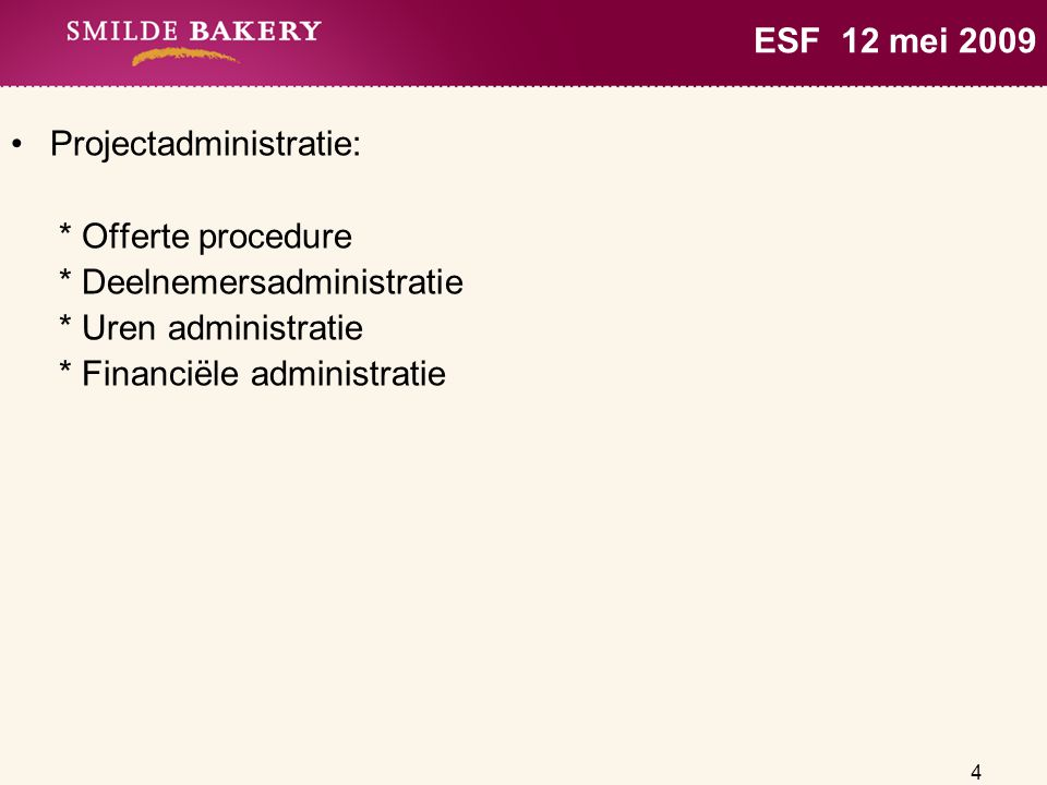 ESF 12 mei 2009 Projectadministratie: * Offerte procedure. * Deelnemersadministratie. * Uren administratie.