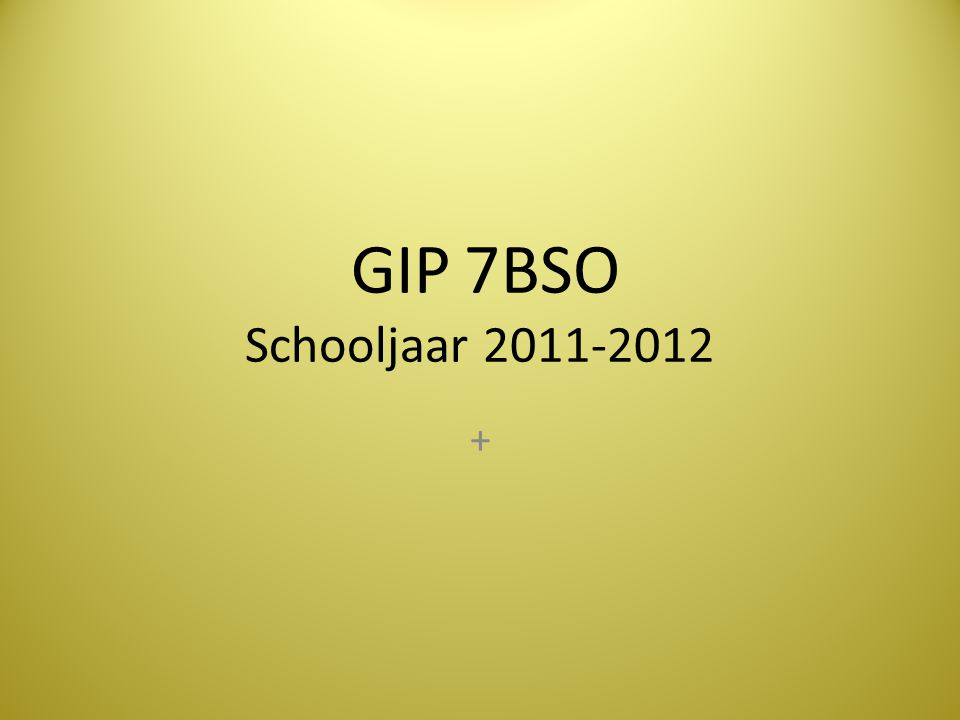 GIP 7BSO Schooljaar 2011-2012 +