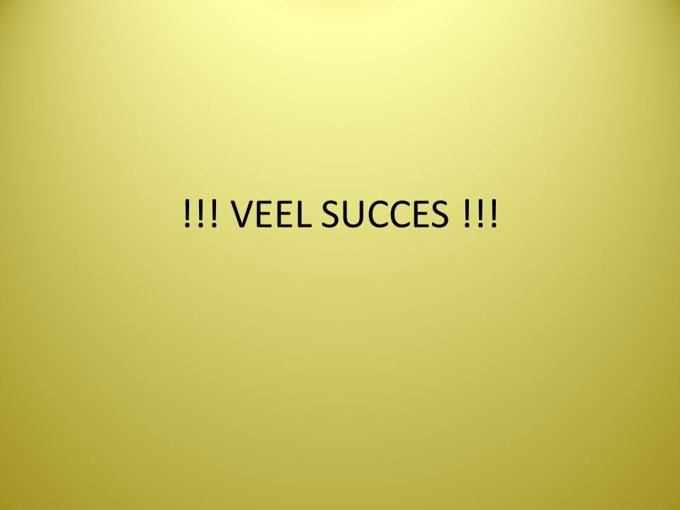 !!! VEEL SUCCES !!!