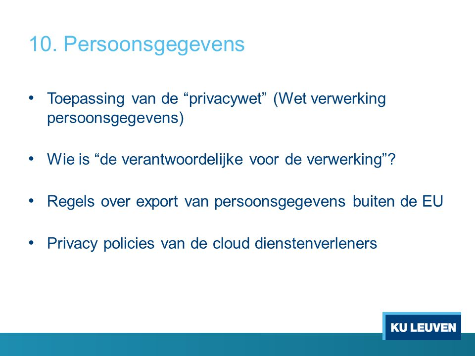 10. Persoonsgegevens Toepassing van de privacywet (Wet verwerking persoonsgegevens) Wie is de verantwoordelijke voor de verwerking