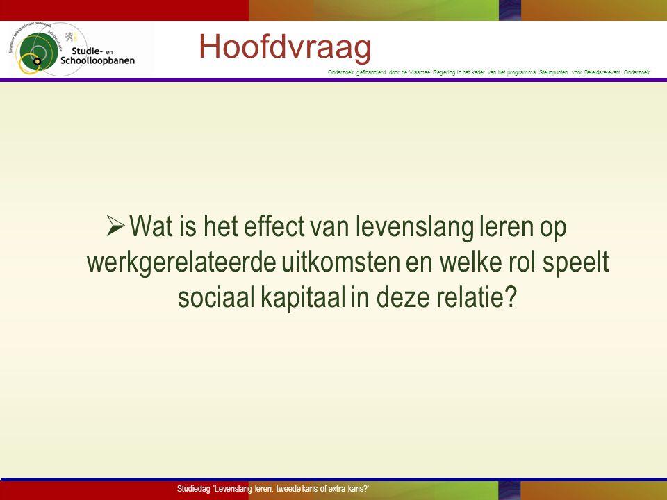 Hoofdvraag Wat is het effect van levenslang leren op werkgerelateerde uitkomsten en welke rol speelt sociaal kapitaal in deze relatie