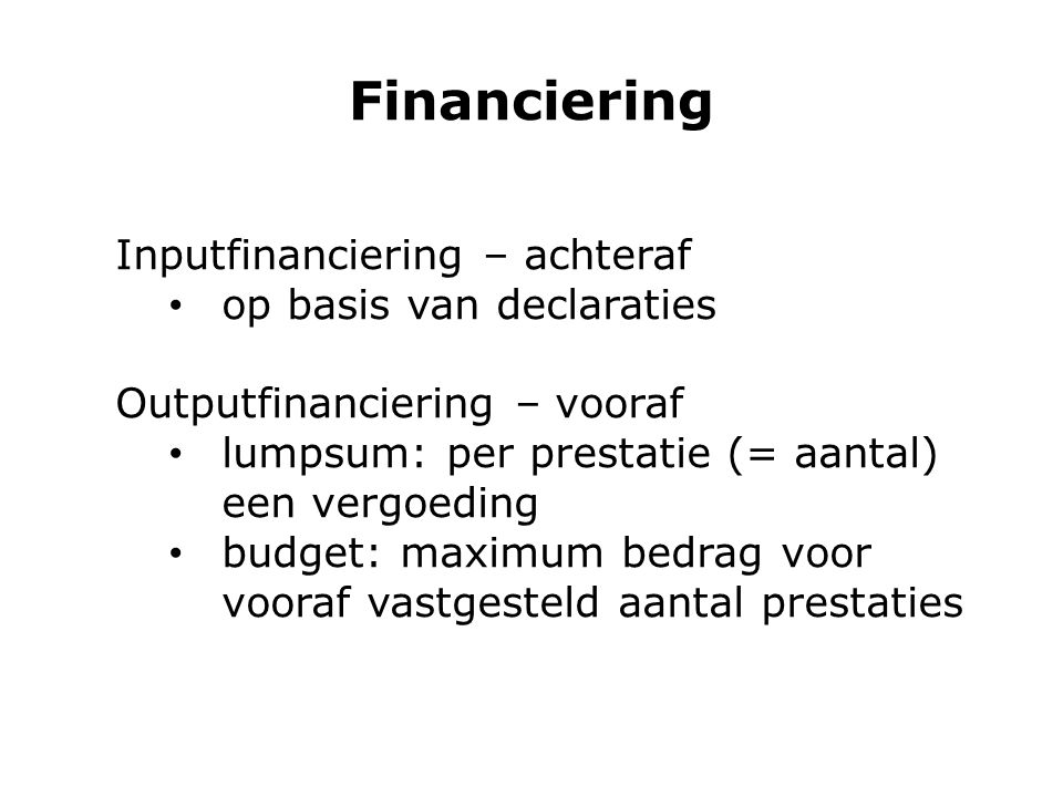 Financiering Inputfinanciering – achteraf op basis van declaraties
