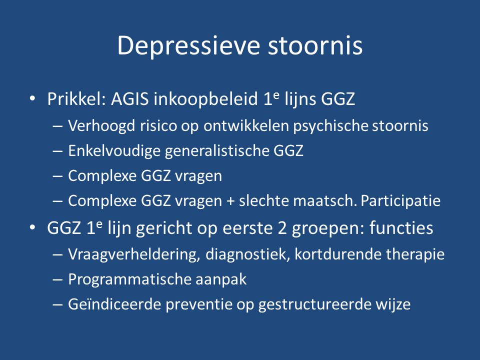 Depressieve stoornis Prikkel: AGIS inkoopbeleid 1e lijns GGZ