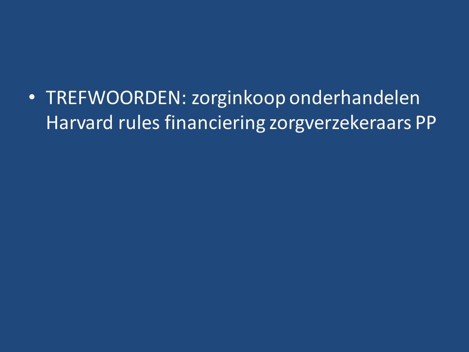 TREFWOORDEN: zorginkoop onderhandelen Harvard rules financiering zorgverzekeraars PP
