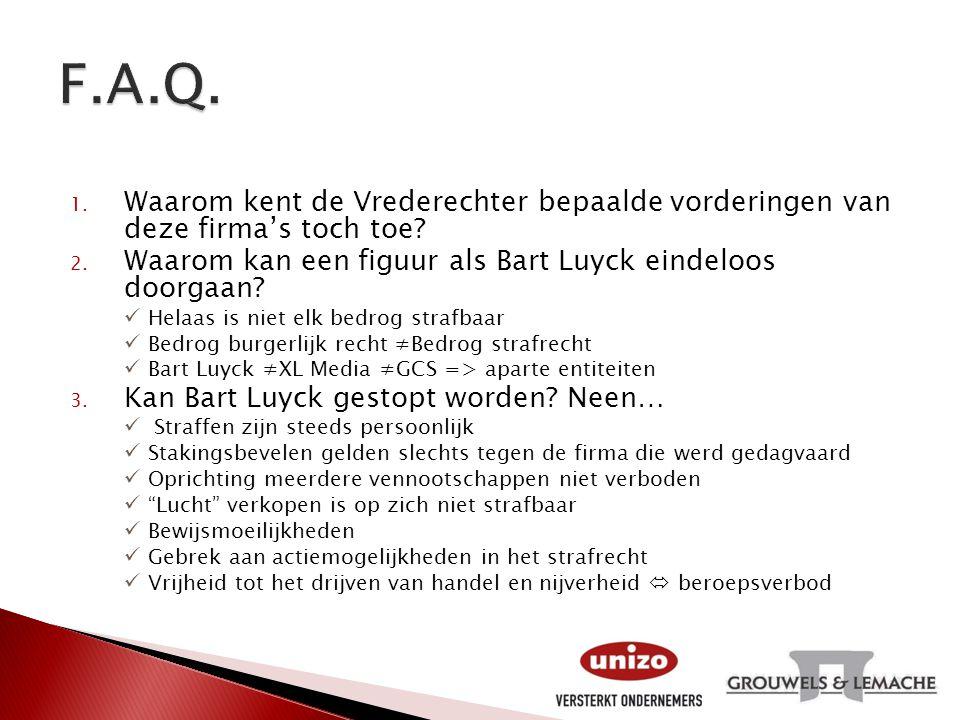 F.A.Q. Waarom kent de Vrederechter bepaalde vorderingen van deze firma's toch toe Waarom kan een figuur als Bart Luyck eindeloos doorgaan