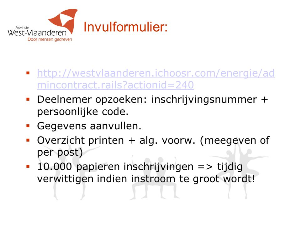 Invulformulier: http://westvlaanderen.ichoosr.com/energie/admincontract.rails actionid=240.