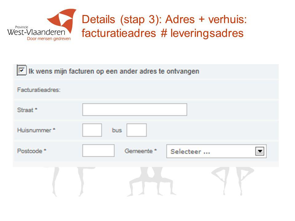 Details (stap 3): Adres + verhuis: facturatieadres # leveringsadres