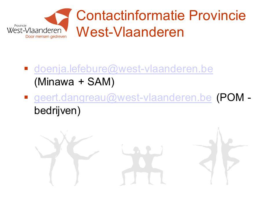 Contactinformatie Provincie West-Vlaanderen doenja.lefebure@west-vlaanderen.be (Minawa + SAM) geert.dangreau@west-vlaanderen.be (POM - bedrijven)