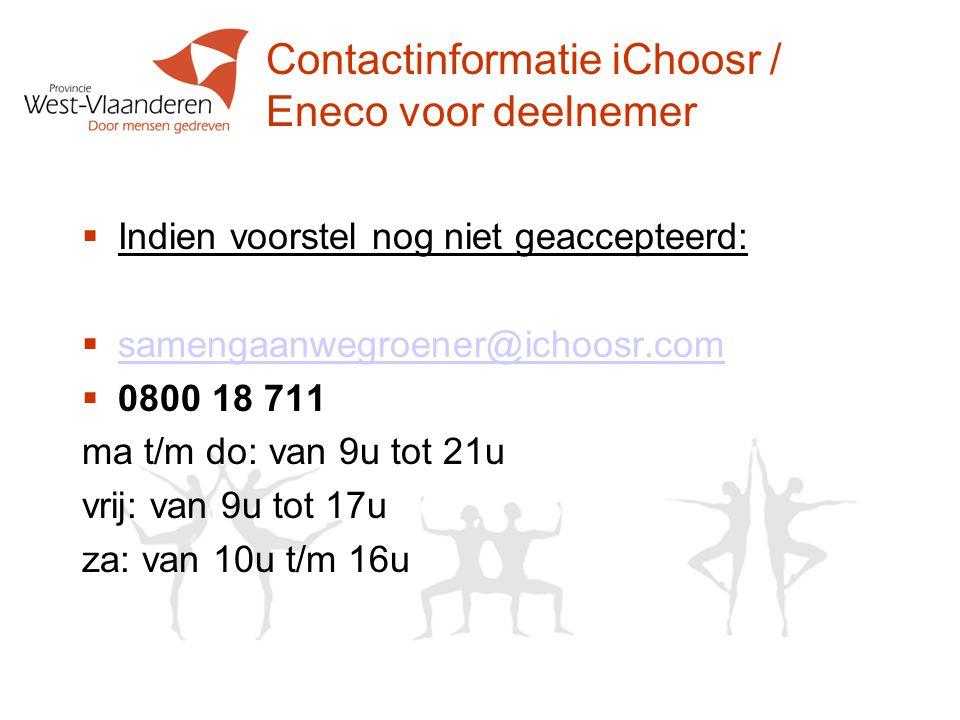Contactinformatie iChoosr / Eneco voor deelnemer Indien voorstel nog niet geaccepteerd: samengaanwegroener@ichoosr.com.