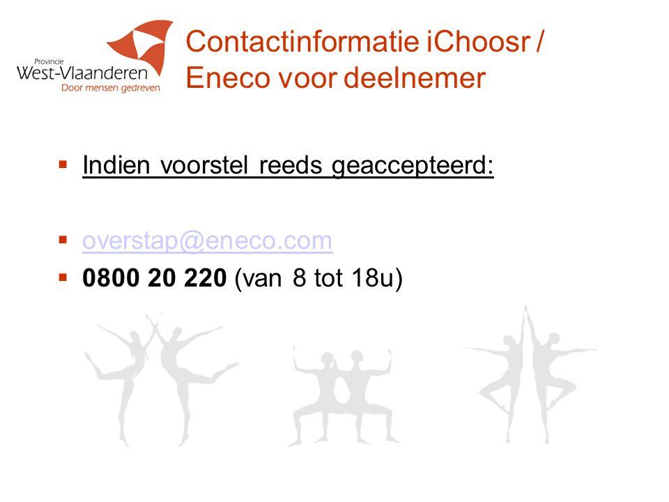 Contactinformatie iChoosr / Eneco voor deelnemer Indien voorstel reeds geaccepteerd: overstap@eneco.com.