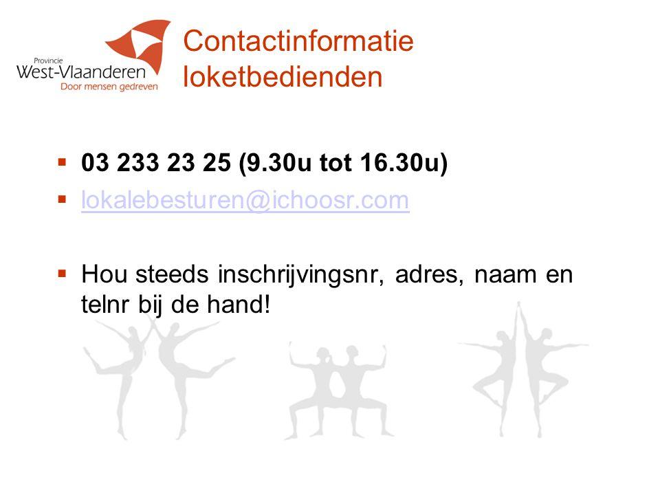 Contactinformatie loketbedienden 03 233 23 25 (9.30u tot 16.30u) lokalebesturen@ichoosr.com.