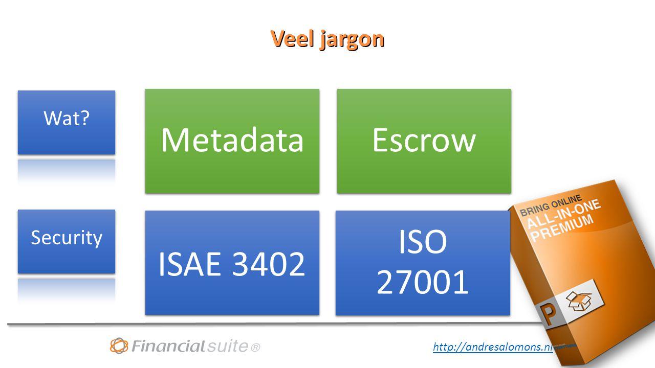 Veel jargon Wat Metadata Escrow ISAE 3402 ISO 27001 Security