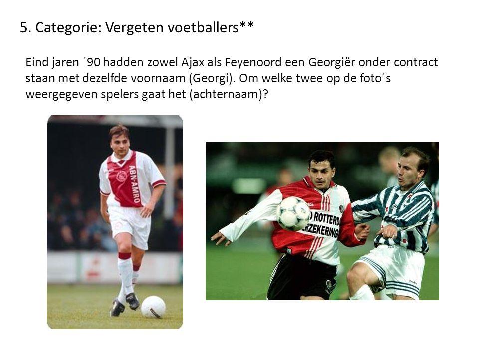 5. Categorie: Vergeten voetballers**