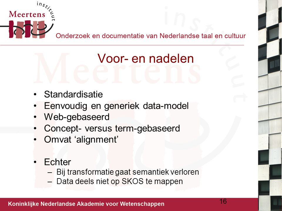 Voor- en nadelen Standardisatie Eenvoudig en generiek data-model