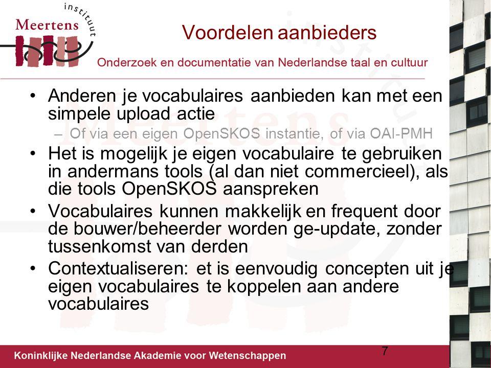 Voordelen aanbieders Anderen je vocabulaires aanbieden kan met een simpele upload actie. Of via een eigen OpenSKOS instantie, of via OAI-PMH.