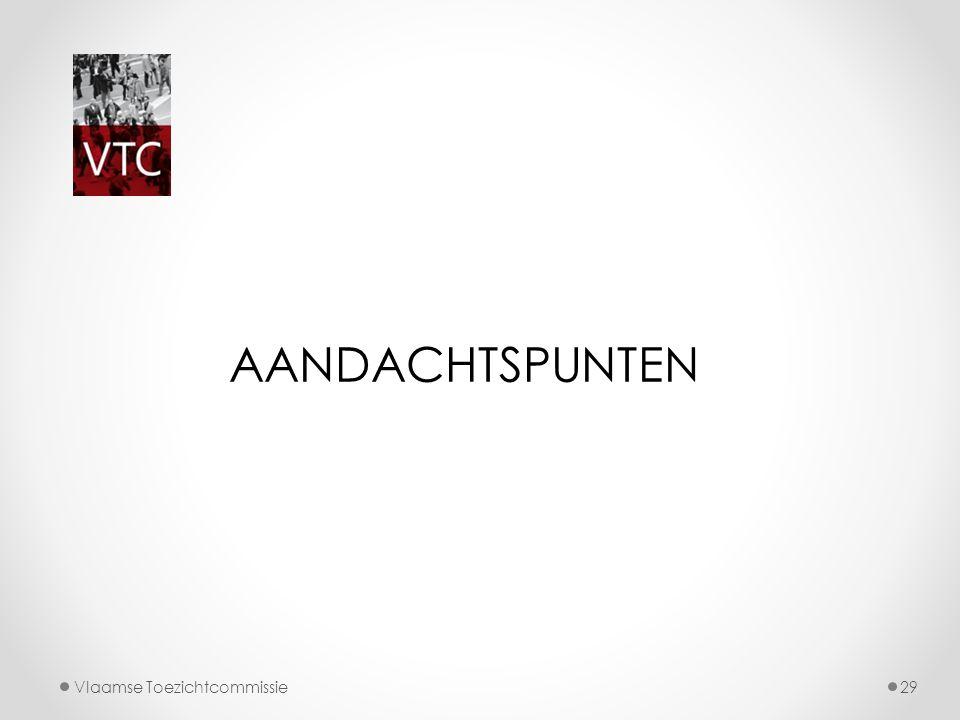 AANDACHTSPUNTEN Vlaamse Toezichtcommissie