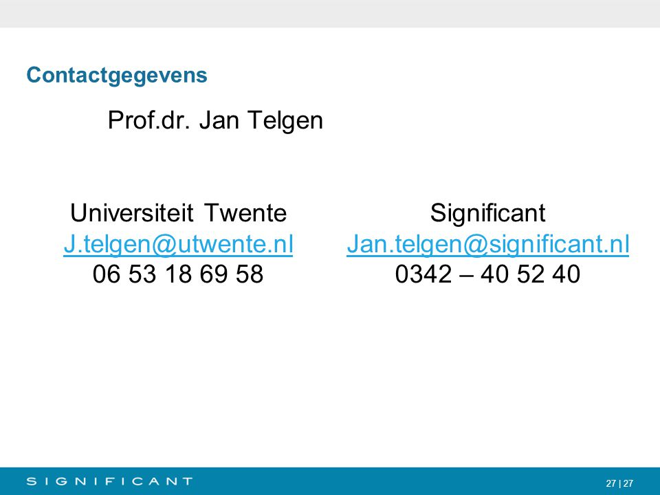 Contactgegevens Prof.dr. Jan Telgen Universiteit Twente J.telgen@utwente.nl 06 53 18 69 58 Significant.
