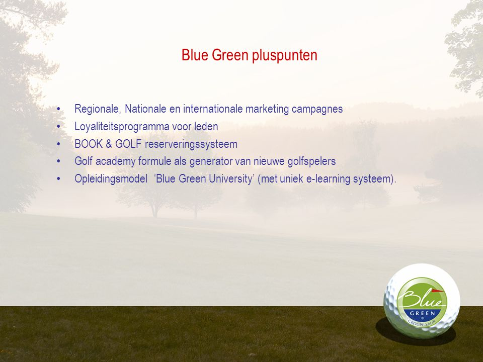 Blue Green pluspunten Regionale, Nationale en internationale marketing campagnes. Loyaliteitsprogramma voor leden.