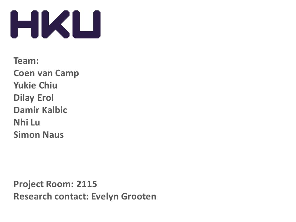 Team: Coen van Camp. Yukie Chiu. Dilay Erol. Damir Kalbic. Nhi Lu. Simon Naus. Project Room: