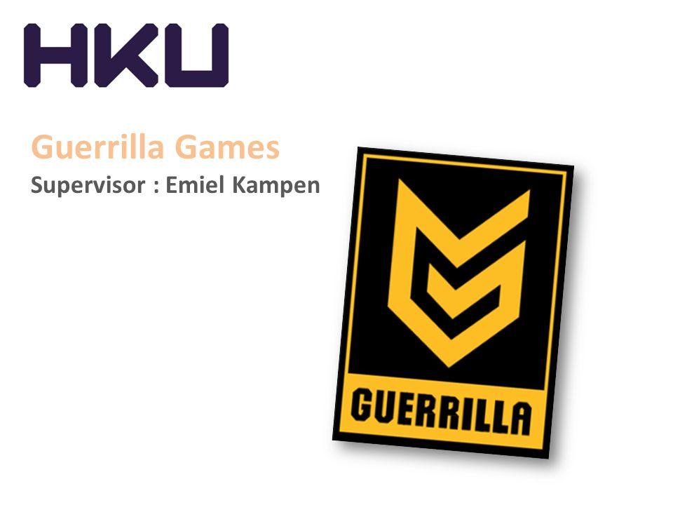 Guerrilla Games Supervisor : Emiel Kampen