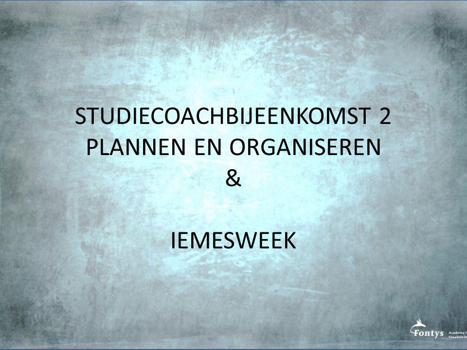 STUDIECOACHBIJEENKOMST 2 PLANNEN EN ORGANISEREN & IEMESWEEK