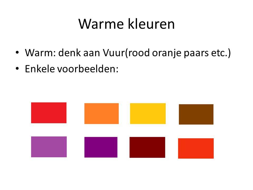 Warme kleuren Warm: denk aan Vuur(rood oranje paars etc.)