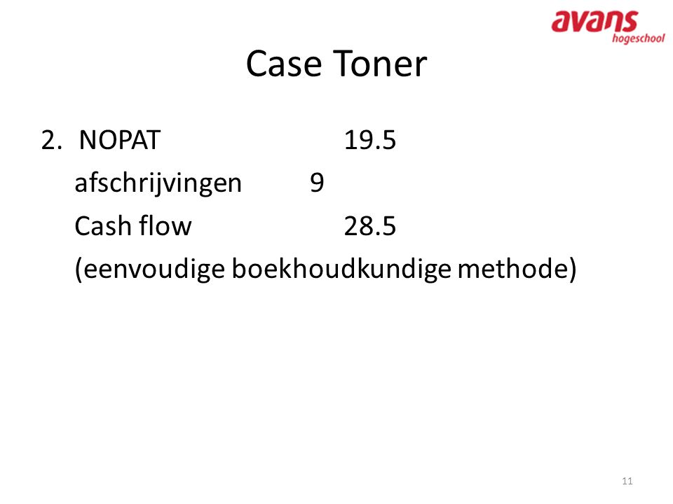Case Toner NOPAT 19.5 afschrijvingen 9 Cash flow 28.5