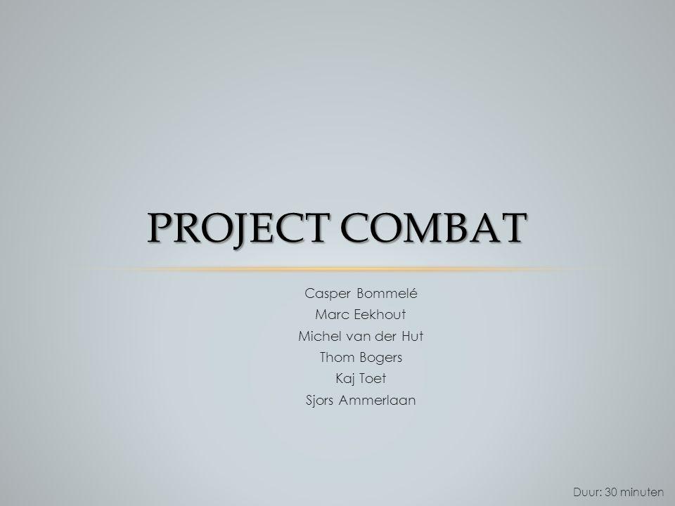 Project Combat Casper Bommelé Marc Eekhout Michel van der Hut
