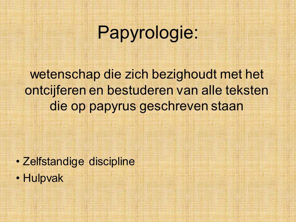 Papyrologie: wetenschap die zich bezighoudt met het ontcijferen en bestuderen van alle teksten die op papyrus geschreven staan.
